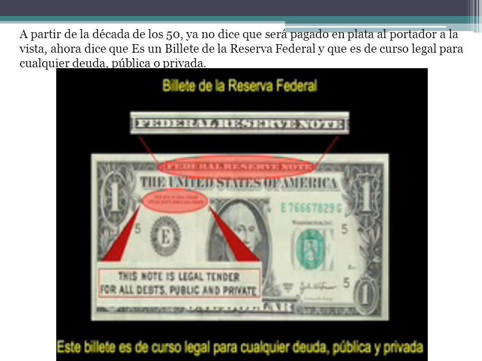 A partir de la década de los 50, ya no dice que será pagado en plata al portador a la vista, ahora dice que Es un Billete de la Reserva Federal y que