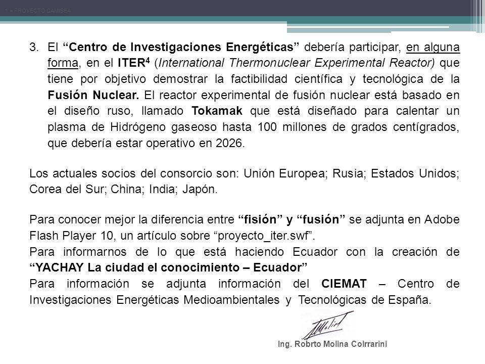 3.El Centro de Investigaciones Energéticas debería participar, en alguna forma, en el ITER 4 (International Thermonuclear Experimental Reactor) que ti
