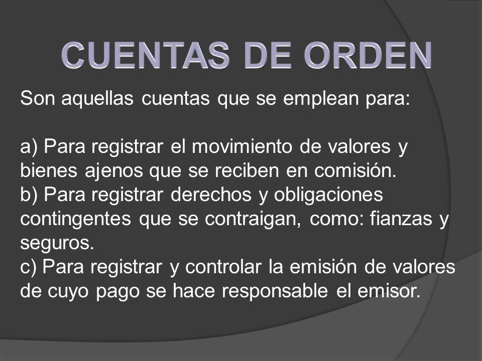 Son aquellas cuentas que se emplean para: a) Para registrar el movimiento de valores y bienes ajenos que se reciben en comisión. b) Para registrar der