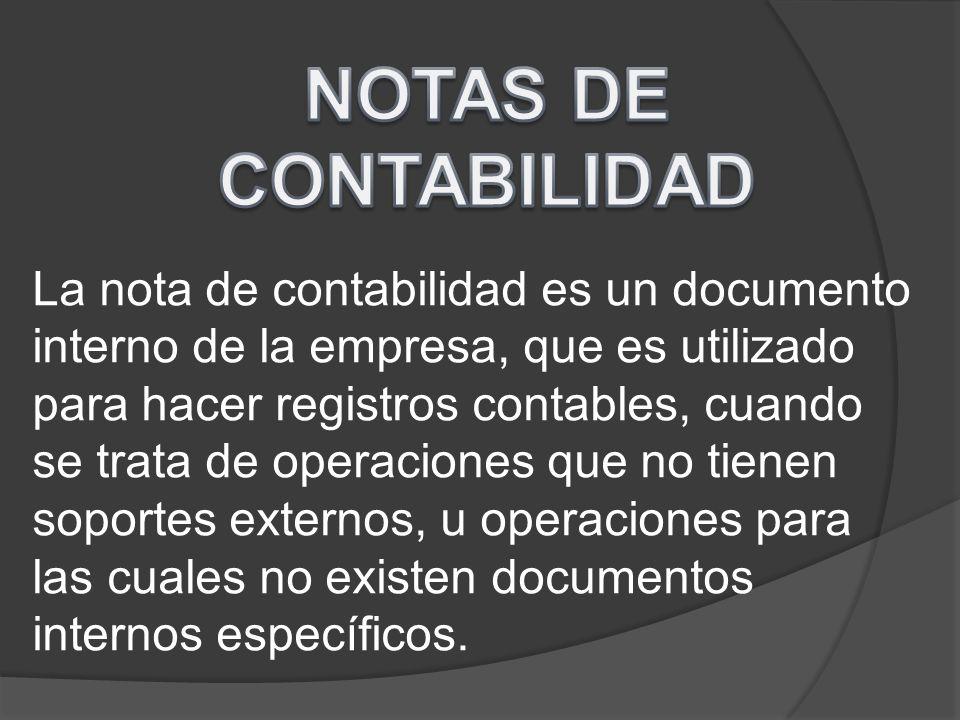La nota de contabilidad es un documento interno de la empresa, que es utilizado para hacer registros contables, cuando se trata de operaciones que no
