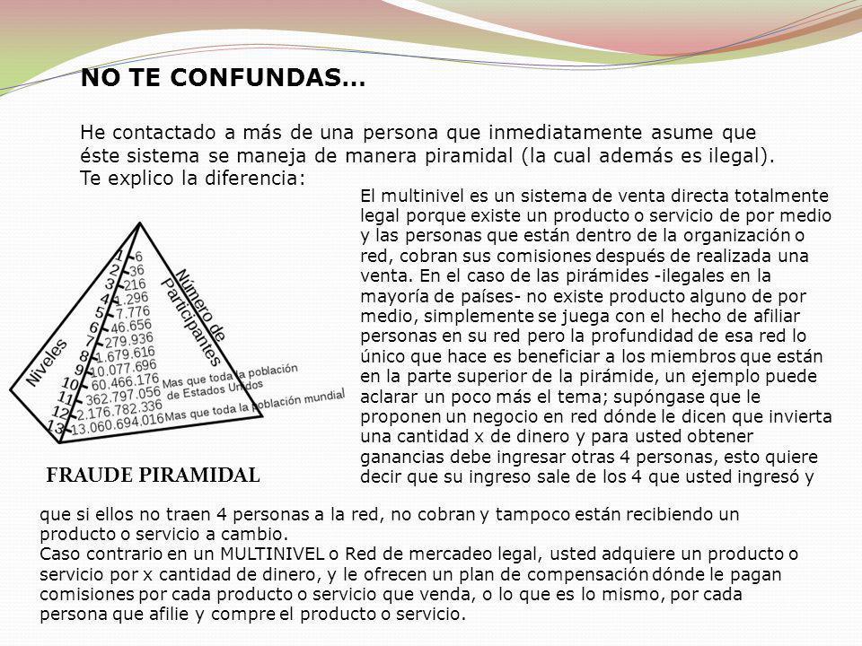 NO TE CONFUNDAS… He contactado a más de una persona que inmediatamente asume que éste sistema se maneja de manera piramidal (la cual además es ilegal)