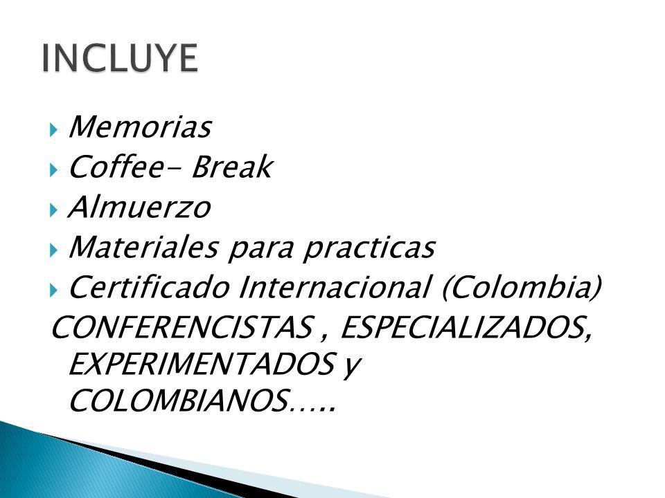 Memorias Coffee- Break Almuerzo Materiales para practicas Certificado Internacional (Colombia) CONFERENCISTAS, ESPECIALIZADOS, EXPERIMENTADOS y COLOMBIANOS…..