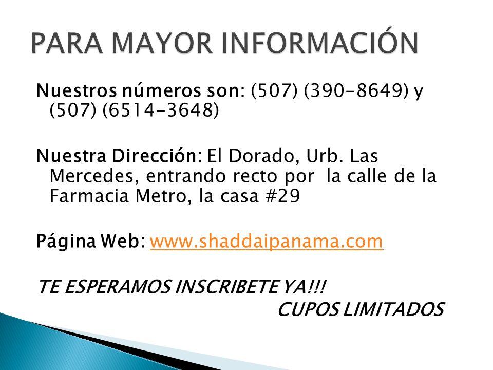 Nuestros números son: (507) (390-8649) y (507) (6514-3648) Nuestra Dirección: El Dorado, Urb.