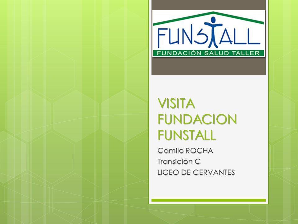 VISITA FUNDACION FUNSTALL Camilo ROCHA Transición C LICEO DE CERVANTES