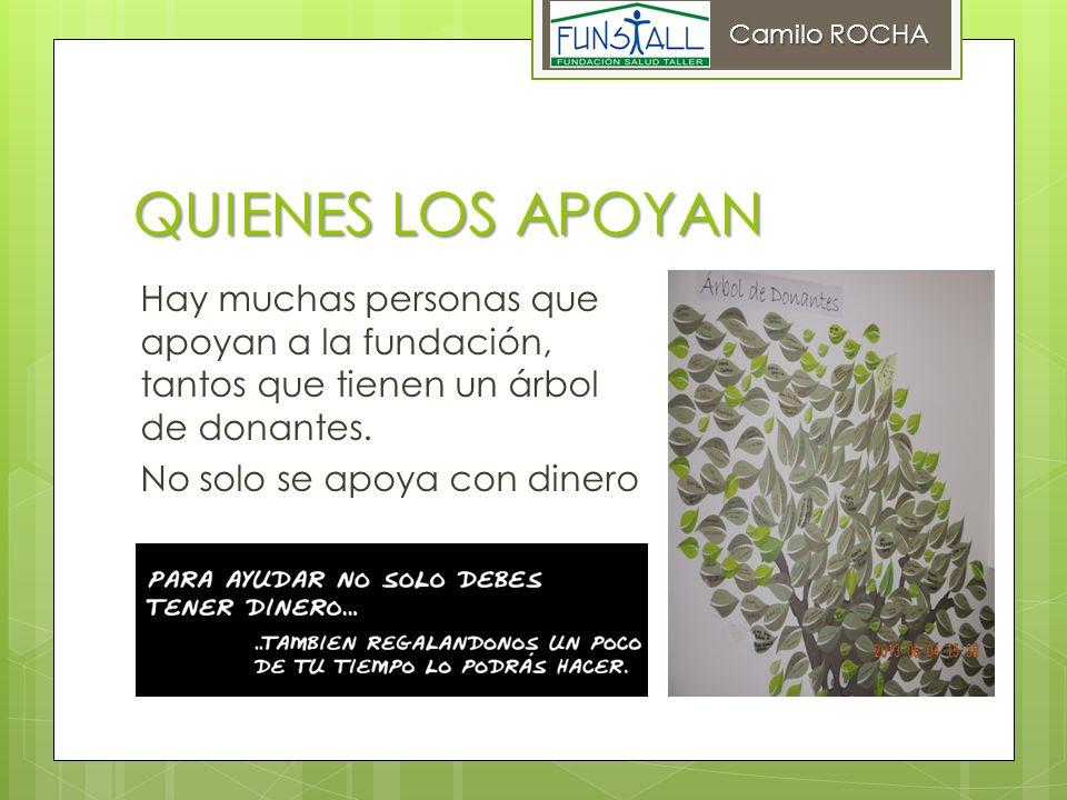 QUIENES LOS APOYAN Hay muchas personas que apoyan a la fundación, tantos que tienen un árbol de donantes. No solo se apoya con dinero Camilo ROCHA