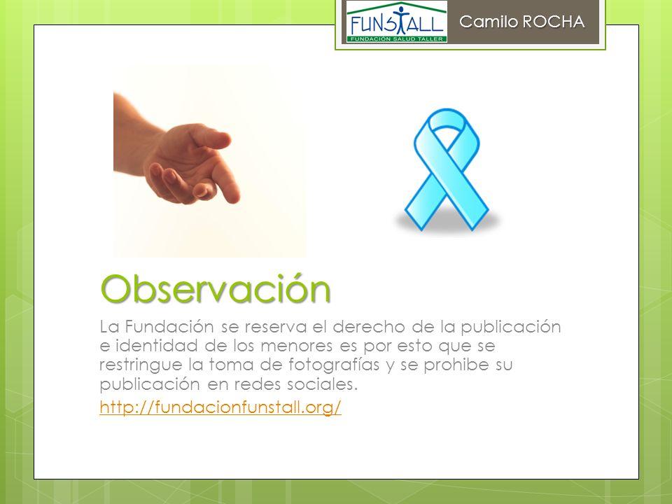 Observación La Fundación se reserva el derecho de la publicación e identidad de los menores es por esto que se restringue la toma de fotografías y se