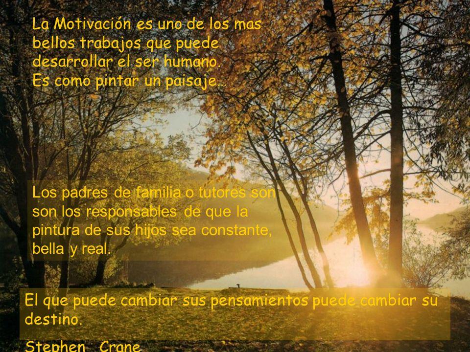 La Motivación es uno de los mas bellos trabajos que puede desarrollar el ser humano.