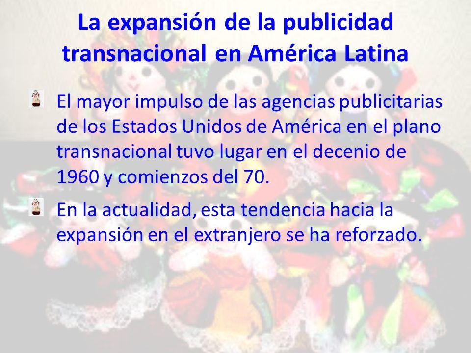 La expansión de la publicidad transnacional en América Latina El mayor impulso de las agencias publicitarias de los Estados Unidos de América en el plano transnacional tuvo lugar en el decenio de 1960 y comienzos del 70.