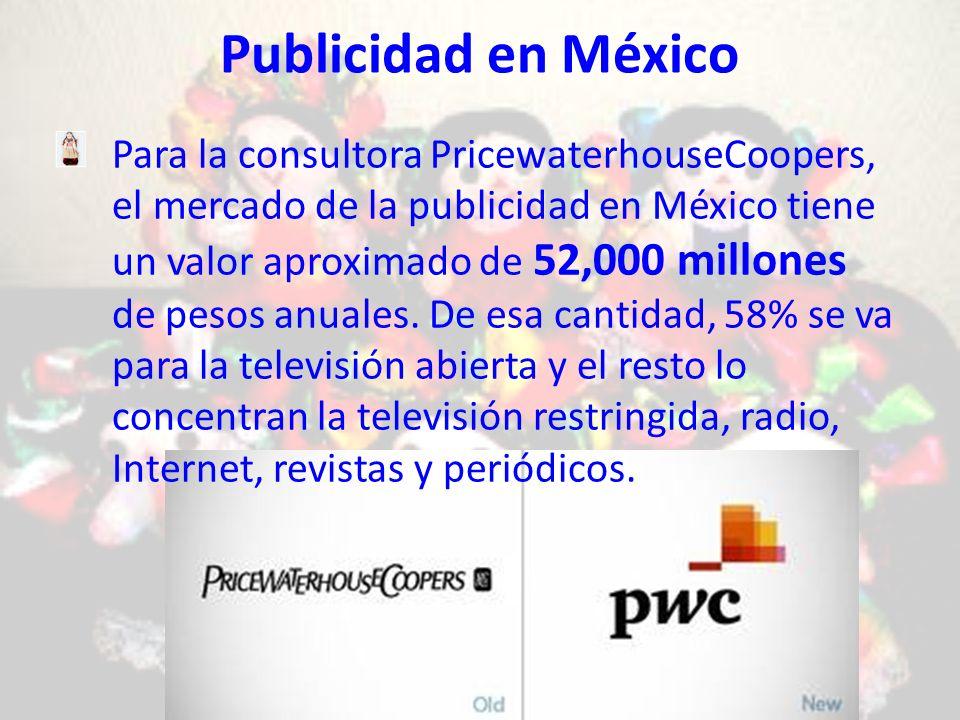 Publicidad en México Para la consultora PricewaterhouseCoopers, el mercado de la publicidad en México tiene un valor aproximado de 52,000 millones de pesos anuales.