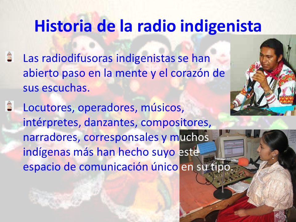 Historia de la radio indigenista Las radiodifusoras indigenistas se han abierto paso en la mente y el corazón de sus escuchas.