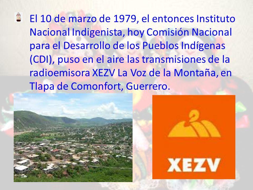 El 10 de marzo de 1979, el entonces Instituto Nacional Indigenista, hoy Comisión Nacional para el Desarrollo de los Pueblos Indígenas (CDI), puso en el aire las transmisiones de la radioemisora XEZV La Voz de la Montaña, en Tlapa de Comonfort, Guerrero.