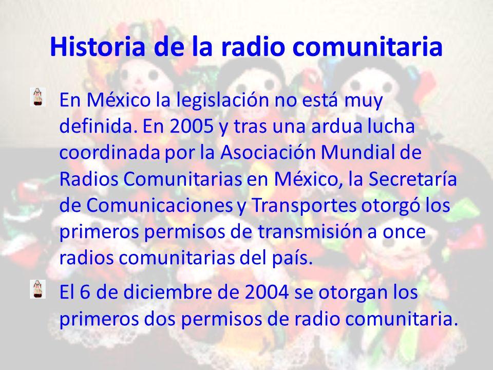 Historia de la radio comunitaria En México la legislación no está muy definida.