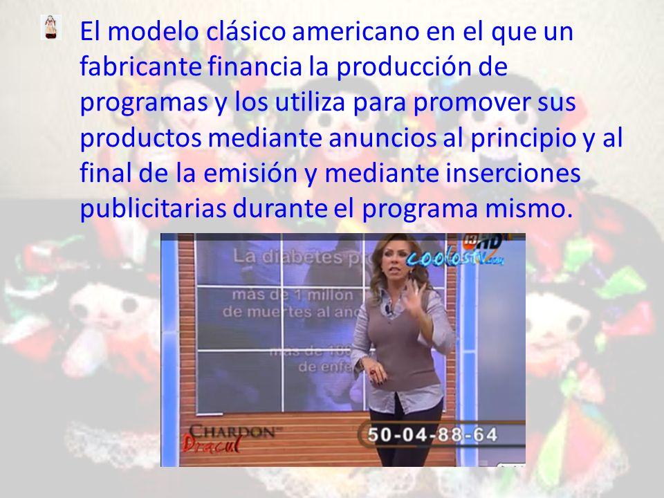 El modelo clásico americano en el que un fabricante financia la producción de programas y los utiliza para promover sus productos mediante anuncios al principio y al final de la emisión y mediante inserciones publicitarias durante el programa mismo.