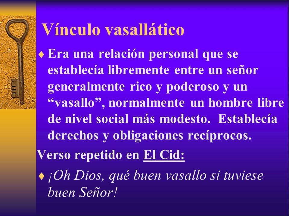 Vínculo vasallático Era una relación personal que se establecía libremente entre un señor generalmente rico y poderoso y un vasallo, normalmente un ho