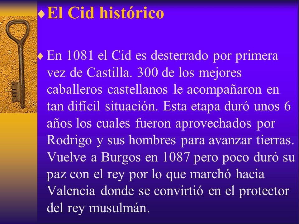 El Cid histórico En 1081 el Cid es desterrado por primera vez de Castilla. 300 de los mejores caballeros castellanos le acompañaron en tan difícil sit