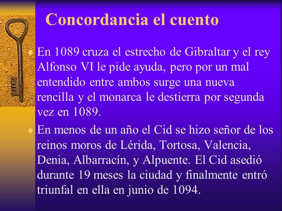 Concordancia el cuento En 1089 cruza el estrecho de Gibraltar y el rey Alfonso VI le pide ayuda, pero por un mal entendido entre ambos surge una nueva