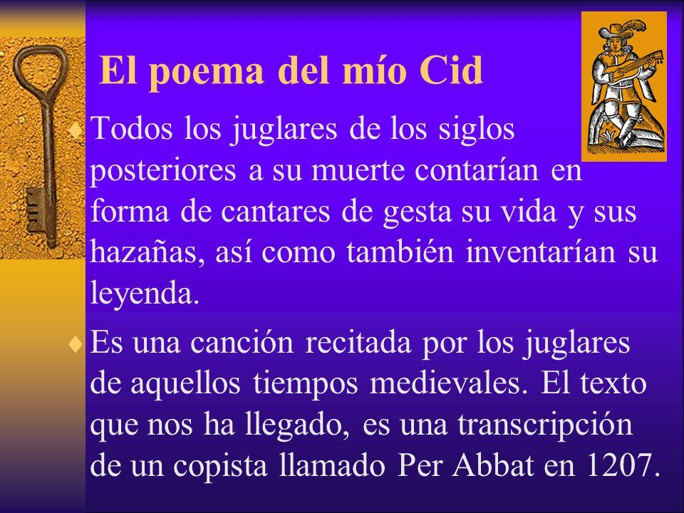 El poema del mío Cid Todos los juglares de los siglos posteriores a su muerte contarían en forma de cantares de gesta su vida y sus hazañas, así como