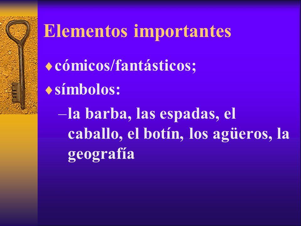 Elementos importantes cómicos/fantásticos; símbolos: –la barba, las espadas, el caballo, el botín, los agüeros, la geografía