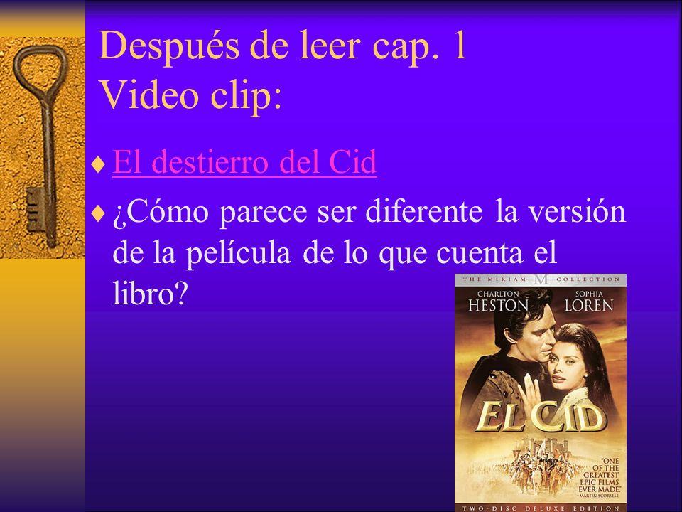Después de leer cap. 1 Video clip: El destierro del Cid ¿Cómo parece ser diferente la versión de la película de lo que cuenta el libro?