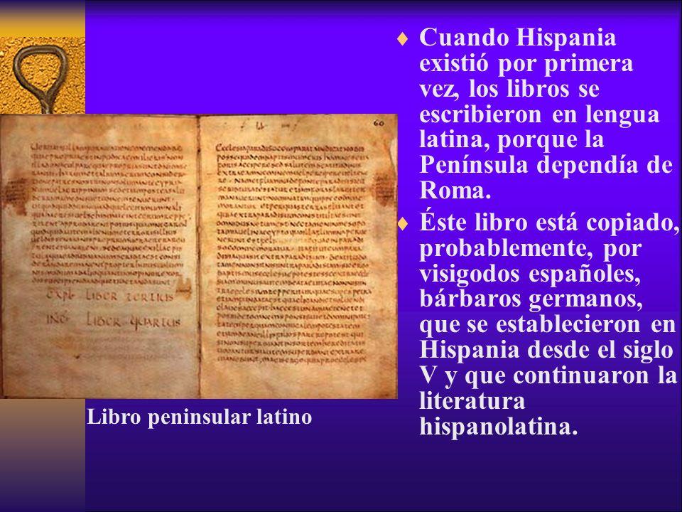 Cuando Hispania existió por primera vez, los libros se escribieron en lengua latina, porque la Península dependía de Roma. Éste libro está copiado, pr