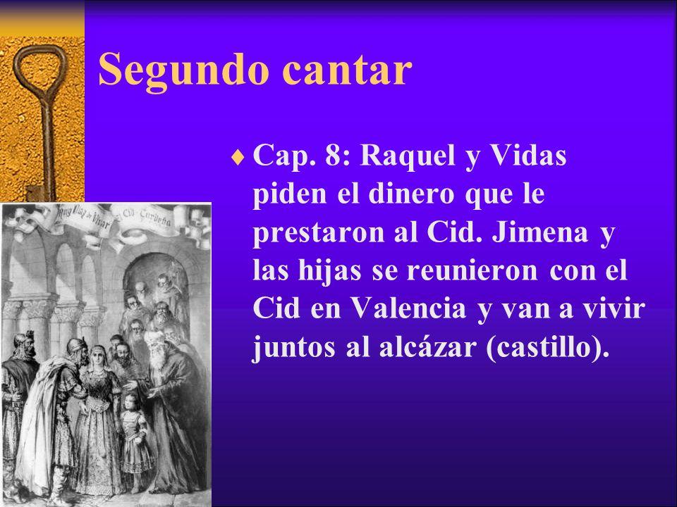 Segundo cantar Cap. 8: Raquel y Vidas piden el dinero que le prestaron al Cid. Jimena y las hijas se reunieron con el Cid en Valencia y van a vivir ju