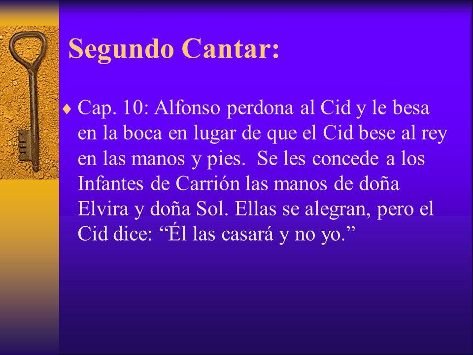 Segundo Cantar: Cap. 10: Alfonso perdona al Cid y le besa en la boca en lugar de que el Cid bese al rey en las manos y pies. Se les concede a los Infa