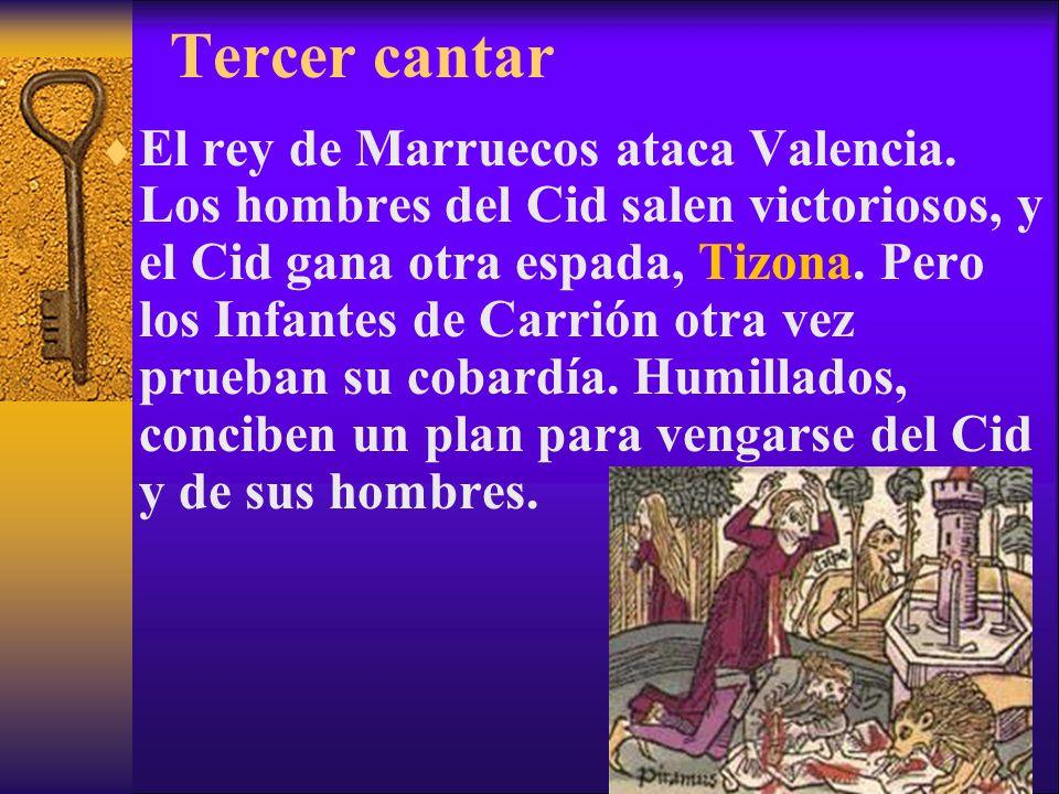 Tercer cantar El rey de Marruecos ataca Valencia. Los hombres del Cid salen victoriosos, y el Cid gana otra espada, Tizona. Pero los Infantes de Carri