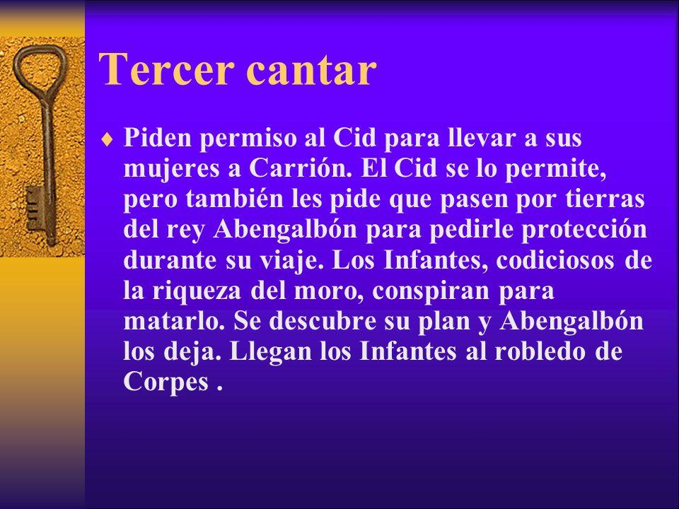 Tercer cantar Piden permiso al Cid para llevar a sus mujeres a Carrión. El Cid se lo permite, pero también les pide que pasen por tierras del rey Aben