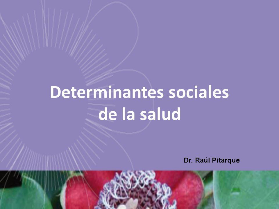 Determinantes sociales de la salud Dr. Raúl Pitarque