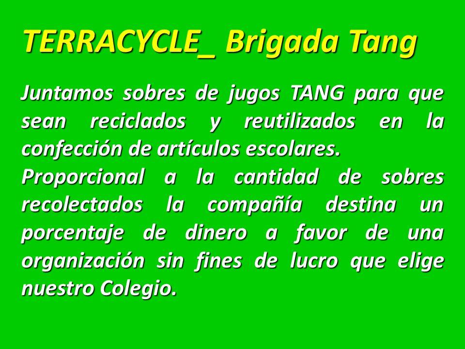 TERRACYCLE_ Brigada Tang Juntamos sobres de jugos TANG para que sean reciclados y reutilizados en la confección de artículos escolares.