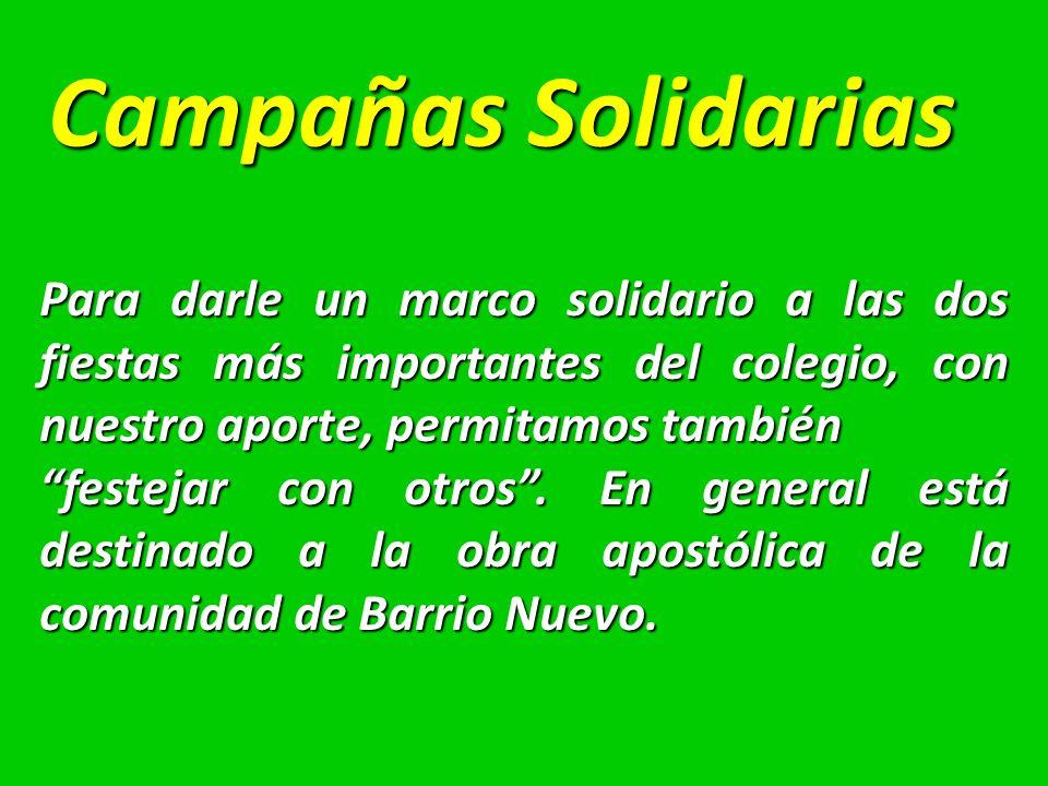 Campañas Solidarias Para darle un marco solidario a las dos fiestas más importantes del colegio, con nuestro aporte, permitamos también festejar con otros.