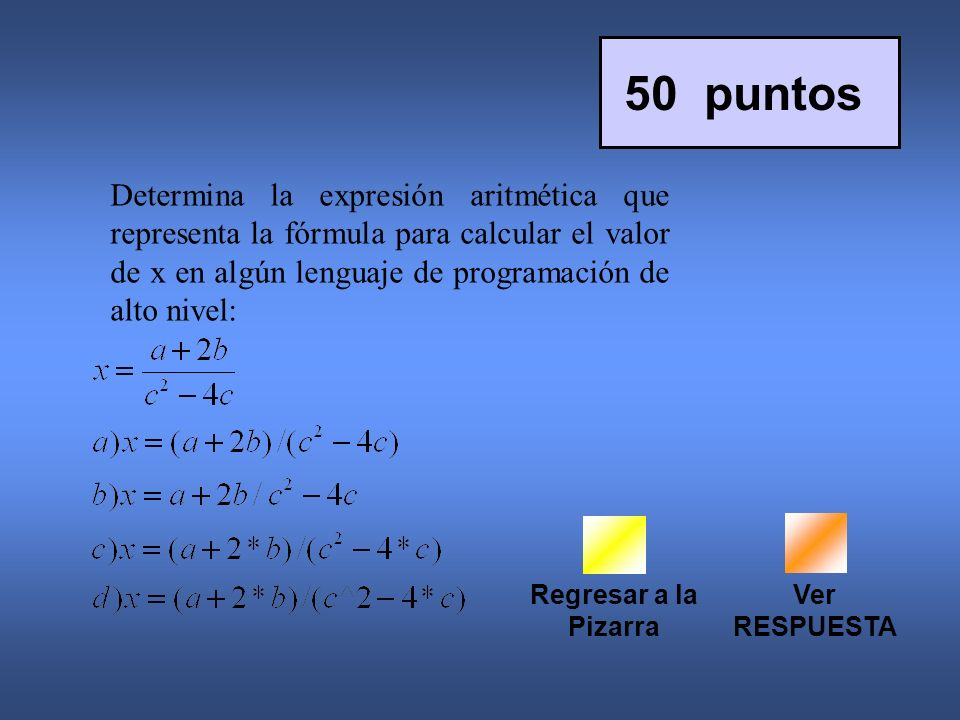 Determina la expresión aritmética que representa la fórmula para calcular el valor de x en algún lenguaje de programación de alto nivel: Regresar a la Pizarra 50 puntos Ver RESPUESTA