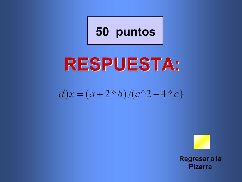 RESPUESTA: Regresar a la Pizarra 50 puntos