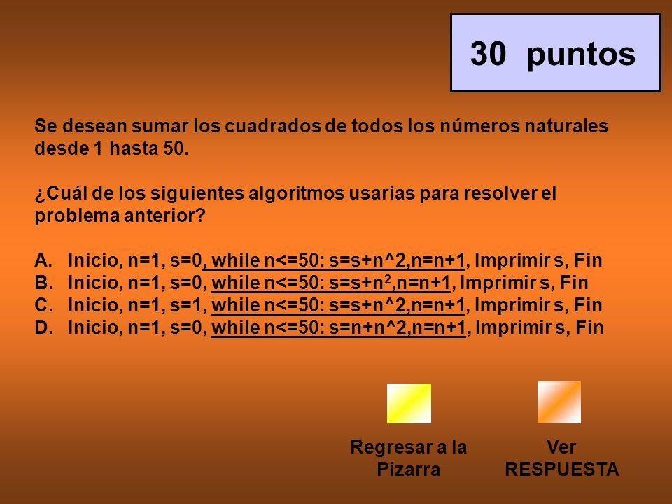 Regresar a la Pizarra Ver RESPUESTA 30 puntos Se desean sumar los cuadrados de todos los números naturales desde 1 hasta 50.