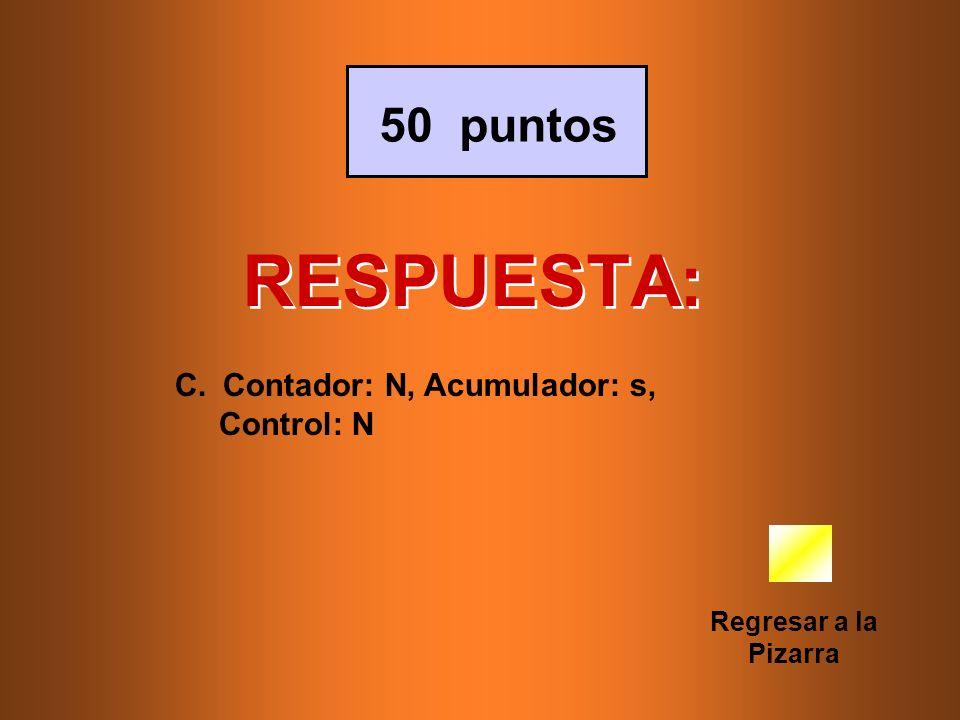 RESPUESTA: Regresar a la Pizarra 50 puntos C.Contador: N, Acumulador: s, Control: N