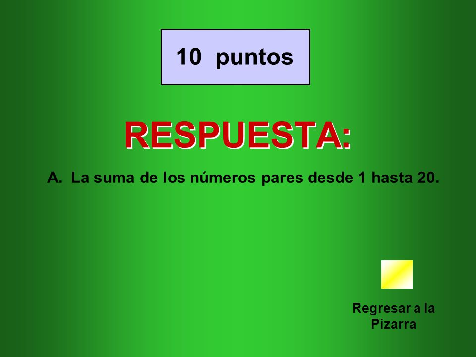RESPUESTA: Regresar a la Pizarra 10 puntos A.La suma de los números pares desde 1 hasta 20.