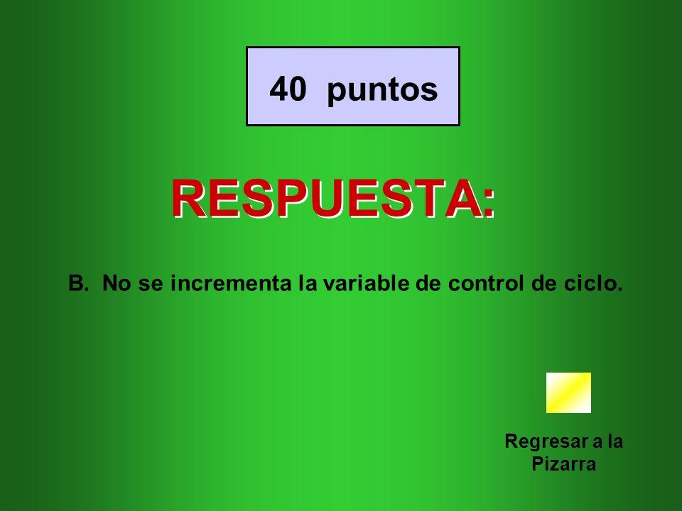 RESPUESTA: Regresar a la Pizarra 40 puntos B.No se incrementa la variable de control de ciclo.