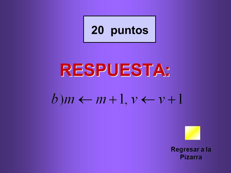 RESPUESTA: Regresar a la Pizarra 20 puntos