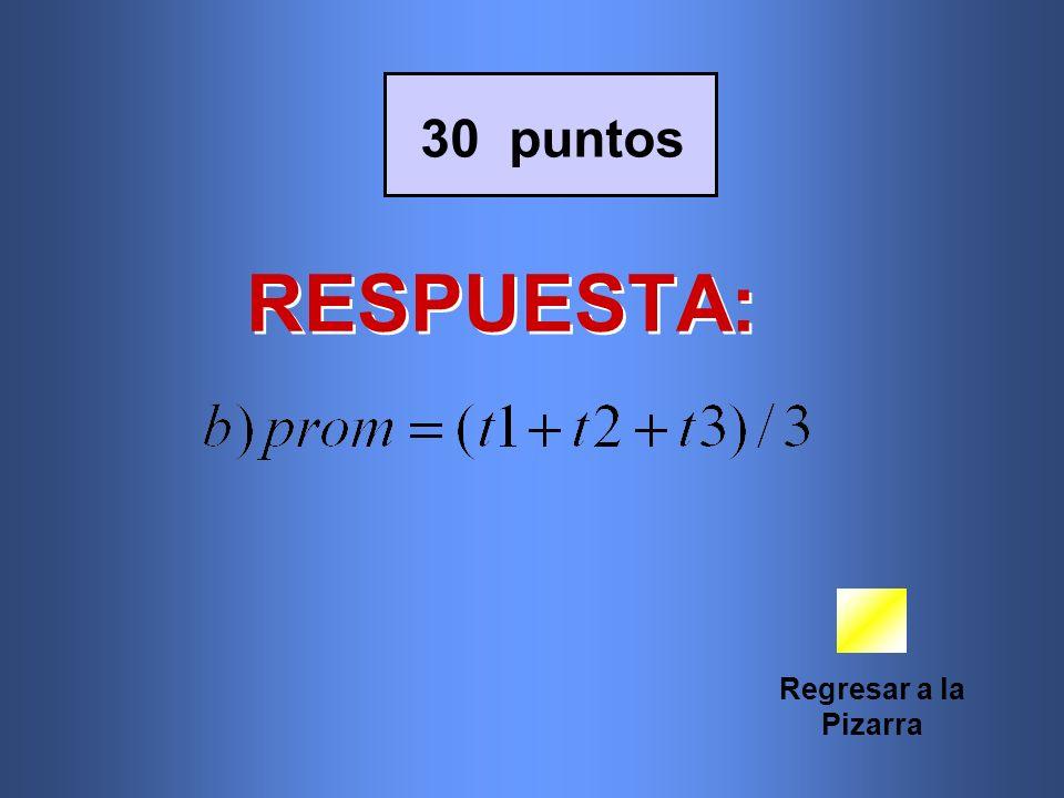 RESPUESTA: Regresar a la Pizarra 30 puntos