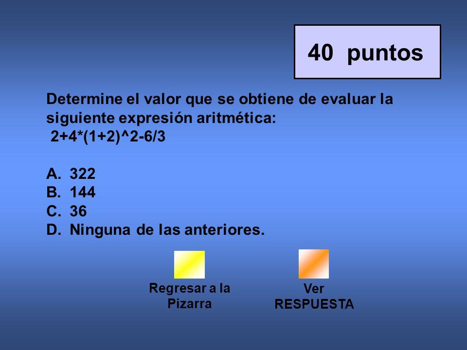 Regresar a la Pizarra 40 puntos Ver RESPUESTA Determine el valor que se obtiene de evaluar la siguiente expresión aritmética: 2+4*(1+2)^2-6/3 A.322 B.144 C.36 D.Ninguna de las anteriores.