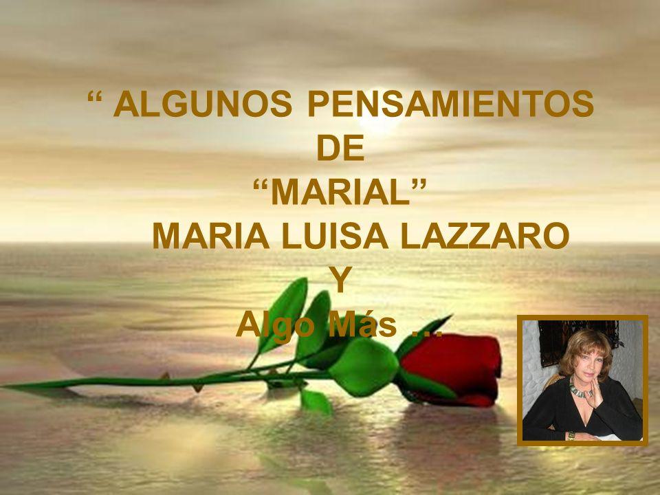 ALGUNOS PENSAMIENTOS DE MARIAL MARIA LUISA LAZZARO Y Algo Más …