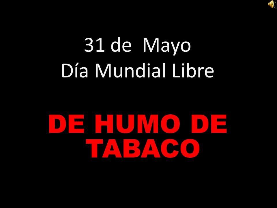 31 de Mayo Día Mundial Libre DE HUMO DE TABACO