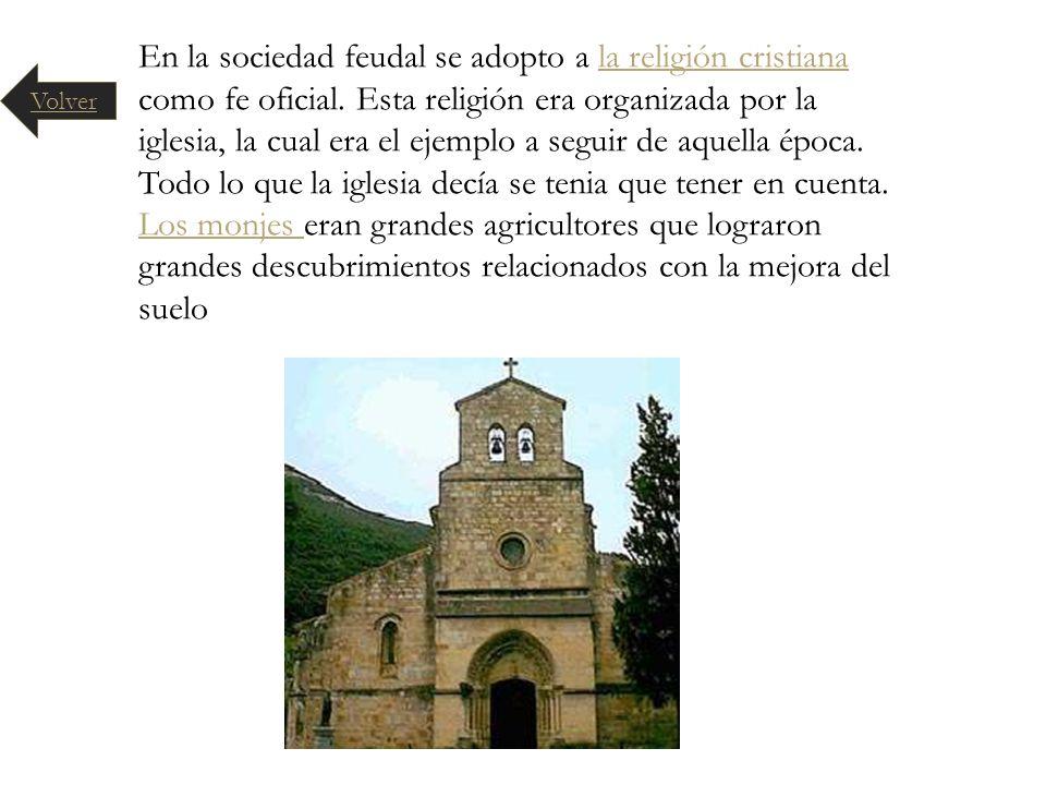 En la sociedad feudal se adopto a la religión cristiana como fe oficial. Esta religión era organizada por la iglesia, la cual era el ejemplo a seguir
