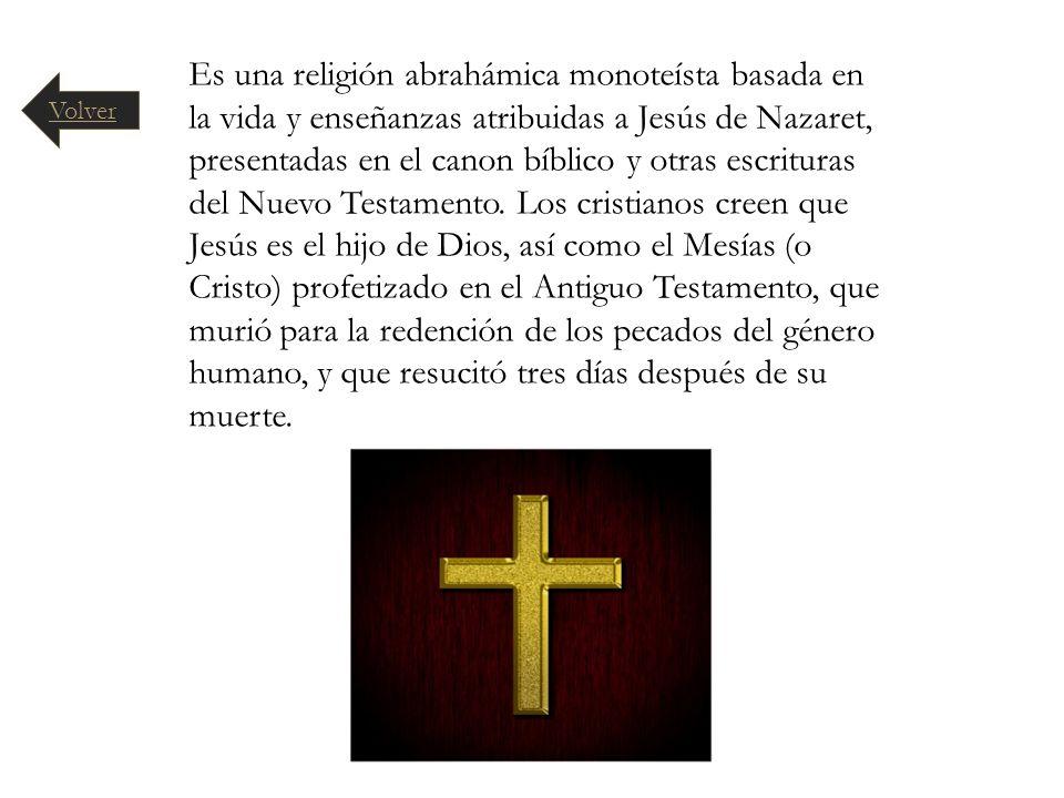 Es una religión abrahámica monoteísta basada en la vida y enseñanzas atribuidas a Jesús de Nazaret, presentadas en el canon bíblico y otras escrituras