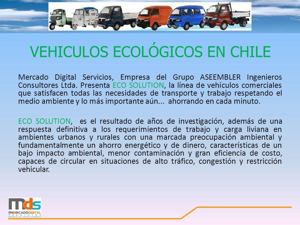 VEHICULOS ECOLÓGICOS EN CHILE Mercado Digital Servicios, Empresa del Grupo ASEEMBLER Ingenieros Consultores Ltda. Presenta ECO SOLUTION, la línea de v