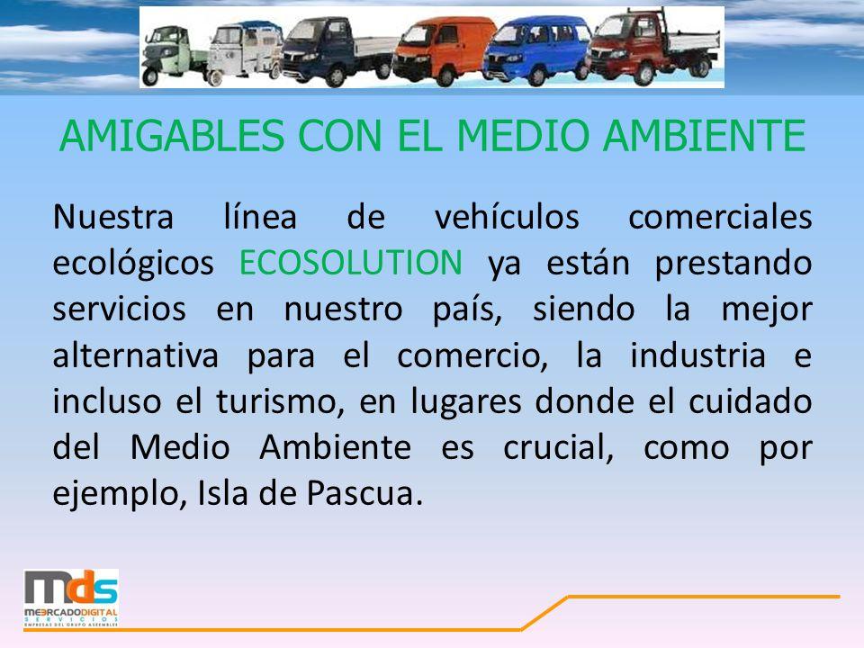 AMIGABLES CON EL MEDIO AMBIENTE Nuestra línea de vehículos comerciales ecológicos ECOSOLUTION ya están prestando servicios en nuestro país, siendo la
