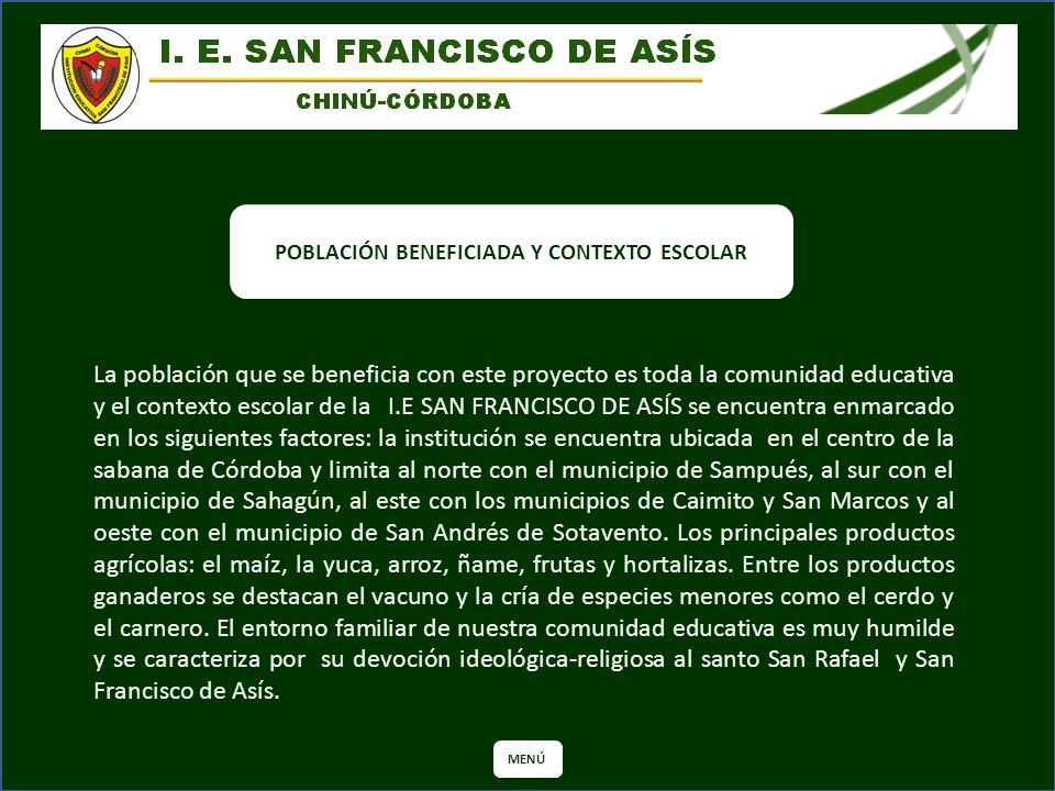 POBLACIÓN BENEFICIADA Y CONTEXTO ESCOLAR La población que se beneficia con este proyecto es toda la comunidad educativa y el contexto escolar de la I.