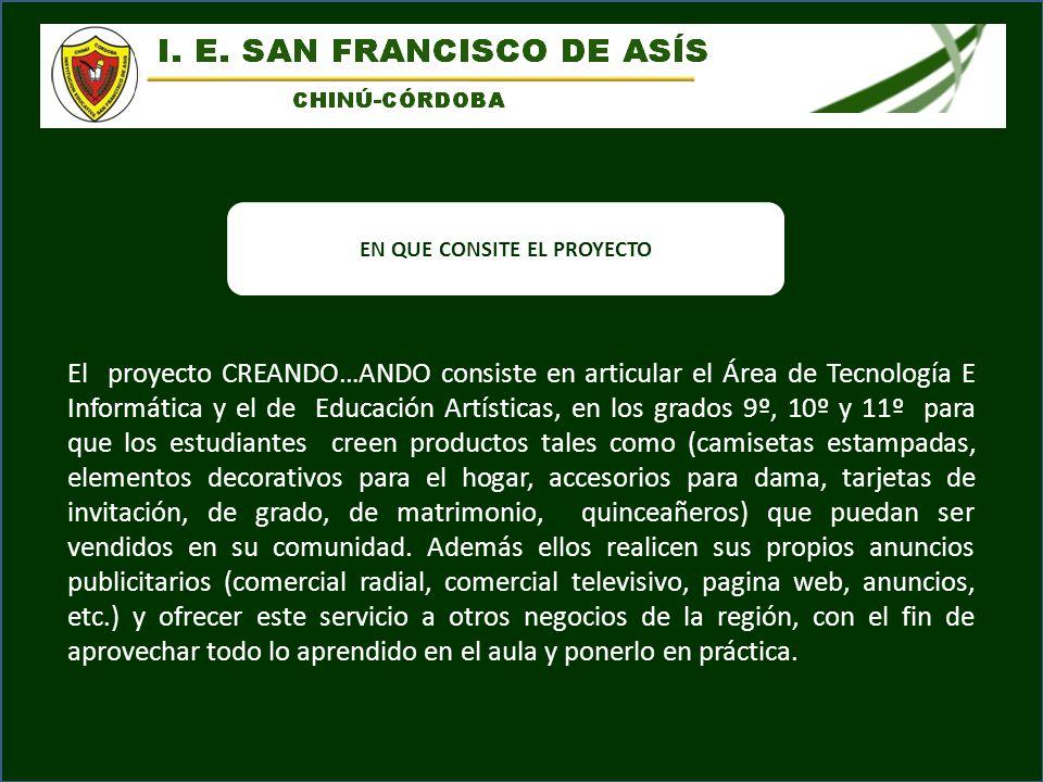 EN QUE CONSITE EL PROYECTO El proyecto CREANDO…ANDO consiste en articular el Área de Tecnología E Informática y el de Educación Artísticas, en los gra