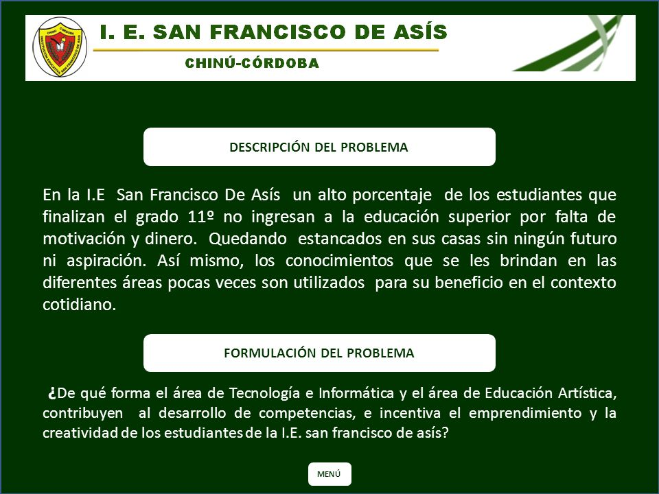 En la I.E San Francisco De Asís un alto porcentaje de los estudiantes que finalizan el grado 11º no ingresan a la educación superior por falta de moti