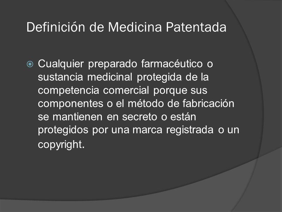 Definición de Medicina Patentada Cualquier preparado farmacéutico o sustancia medicinal protegida de la competencia comercial porque sus componentes o